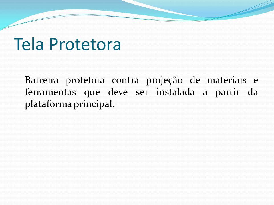 Tela Protetora Barreira protetora contra projeção de materiais e ferramentas que deve ser instalada a partir da plataforma principal.