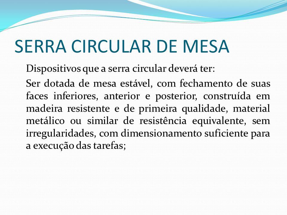 SERRA CIRCULAR DE MESA Dispositivos que a serra circular deverá ter: