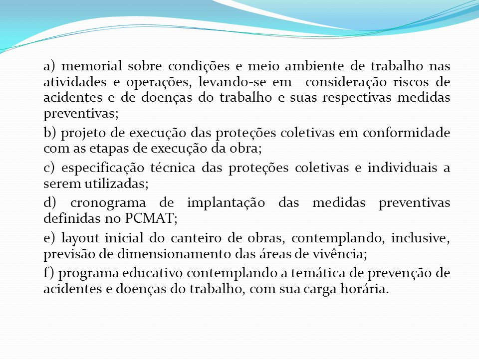 a) memorial sobre condições e meio ambiente de trabalho nas atividades e operações, levando-se em consideração riscos de acidentes e de doenças do trabalho e suas respectivas medidas preventivas;