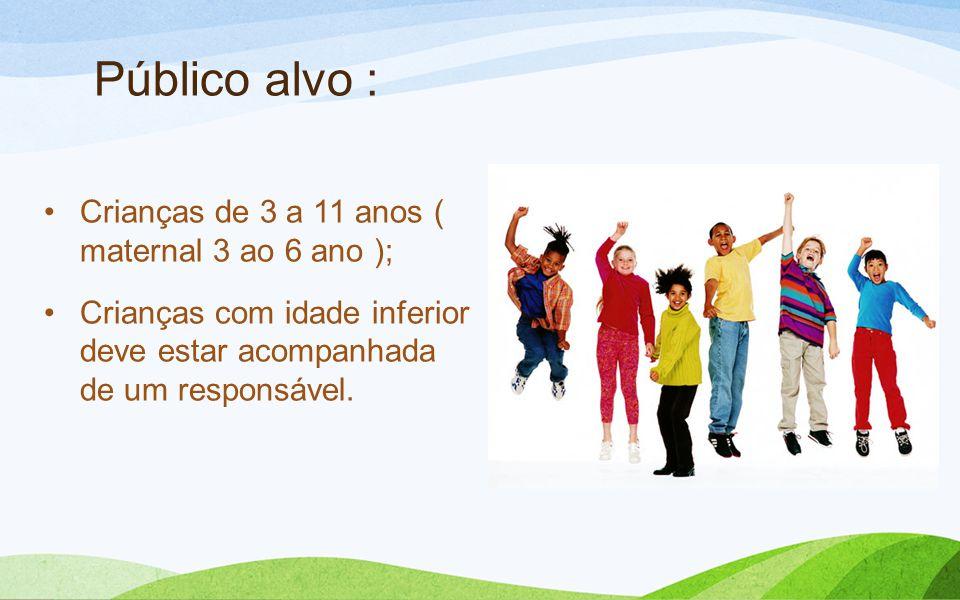 Público alvo : Crianças de 3 a 11 anos ( maternal 3 ao 6 ano );