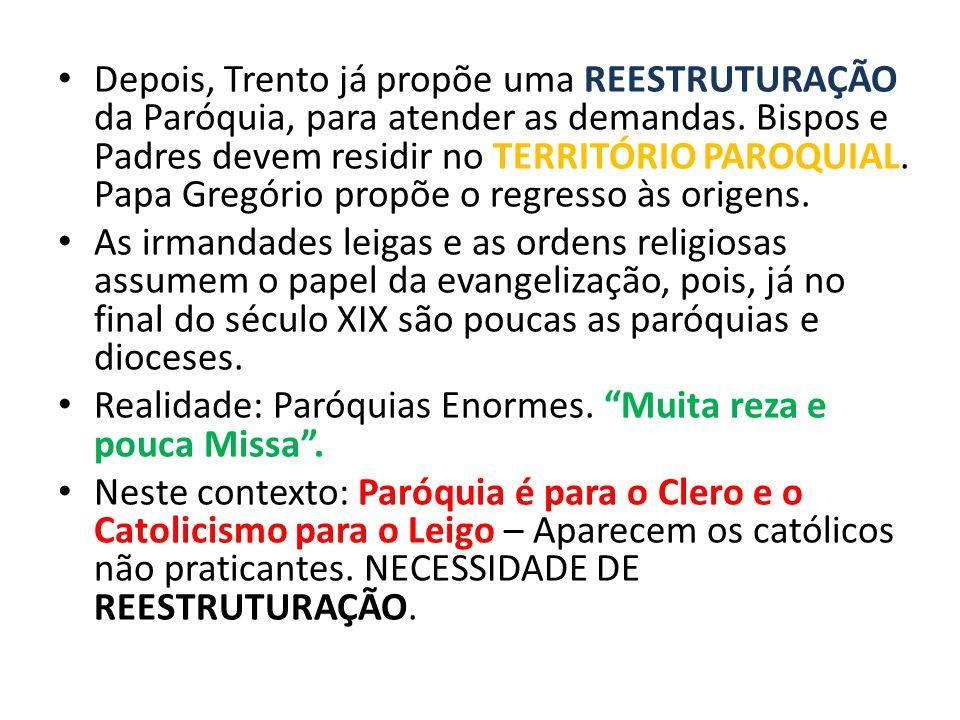 Depois, Trento já propõe uma REESTRUTURAÇÃO da Paróquia, para atender as demandas. Bispos e Padres devem residir no TERRITÓRIO PAROQUIAL. Papa Gregório propõe o regresso às origens.