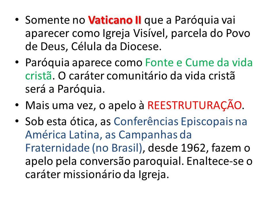 Somente no Vaticano II que a Paróquia vai aparecer como Igreja Visível, parcela do Povo de Deus, Célula da Diocese.