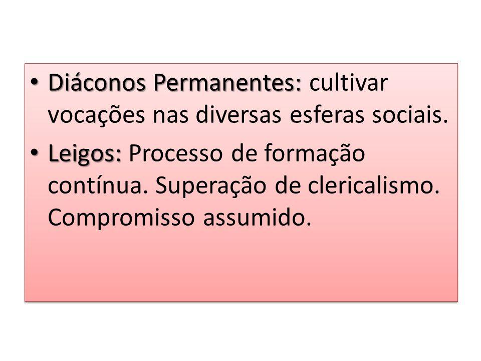 Diáconos Permanentes: cultivar vocações nas diversas esferas sociais.