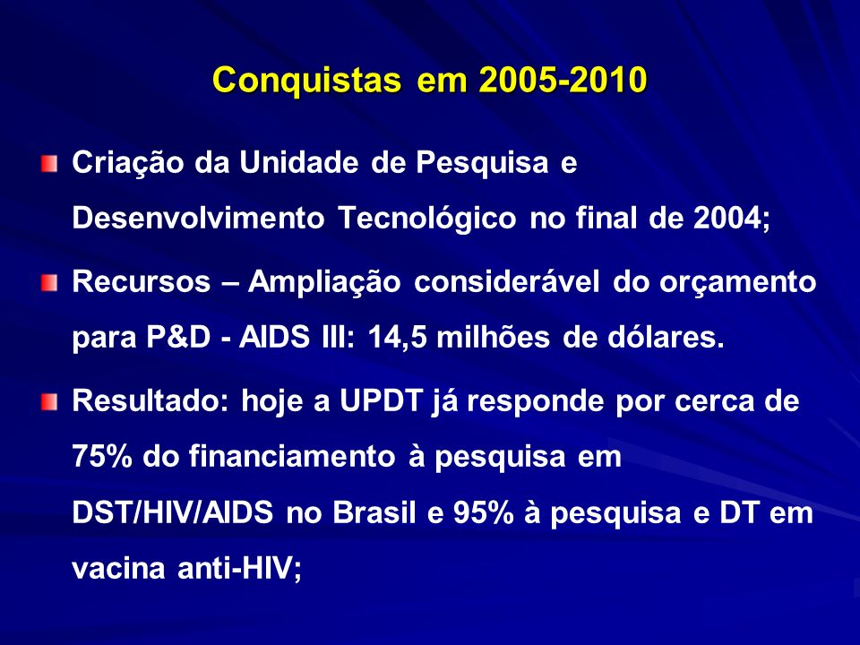 Conquistas em 2005-2010 Criação da Unidade de Pesquisa e Desenvolvimento Tecnológico no final de 2004;