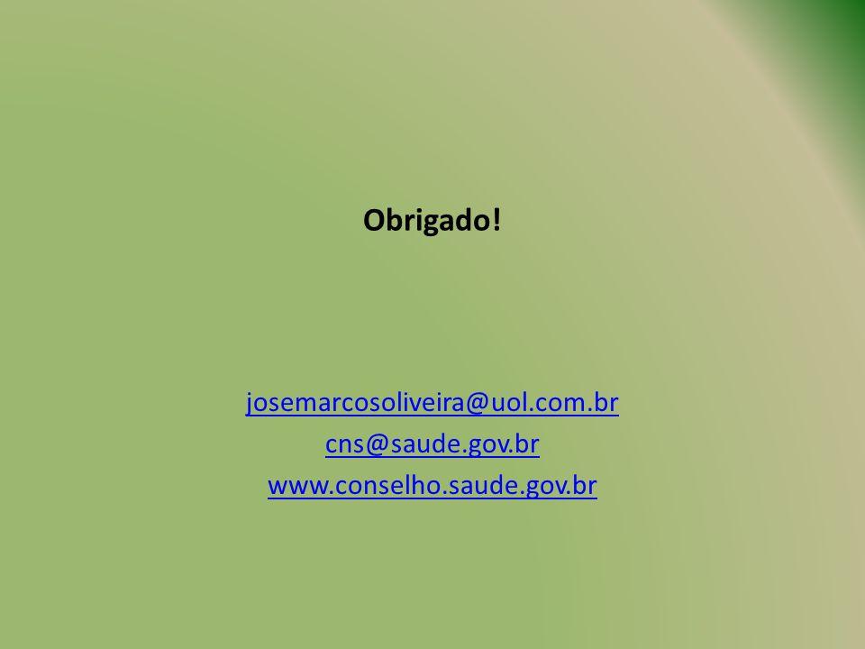 Obrigado! josemarcosoliveira@uol.com.br cns@saude.gov.br