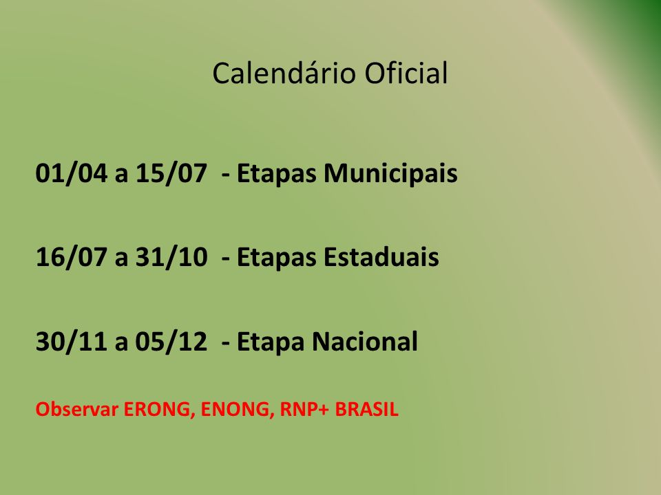 01/04 a 15/07 - Etapas Municipais 16/07 a 31/10 - Etapas Estaduais
