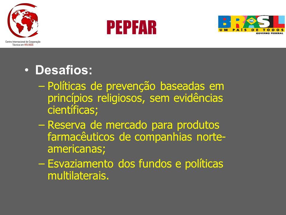 PEPFAR Desafios: Políticas de prevenção baseadas em princípios religiosos, sem evidências científicas;
