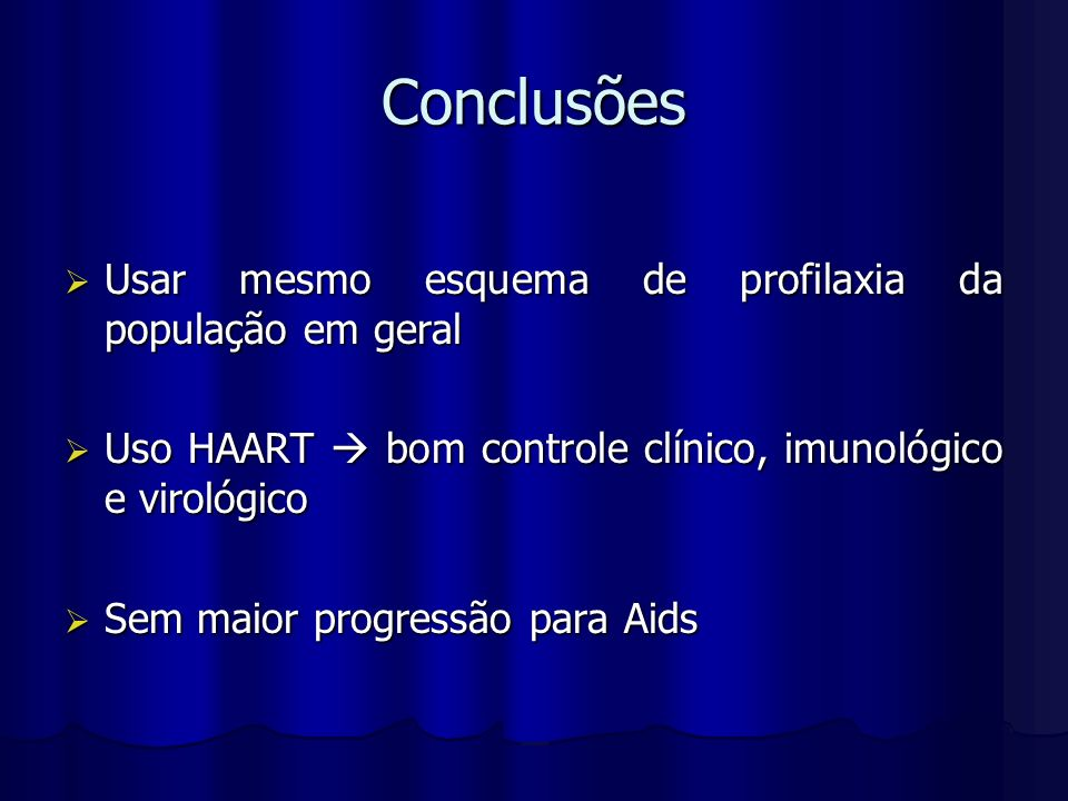 Conclusões Usar mesmo esquema de profilaxia da população em geral