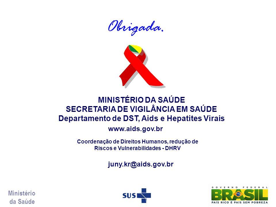 Obrigada. MINISTÉRIO DA SAÚDE SECRETARIA DE VIGILÂNCIA EM SAÚDE