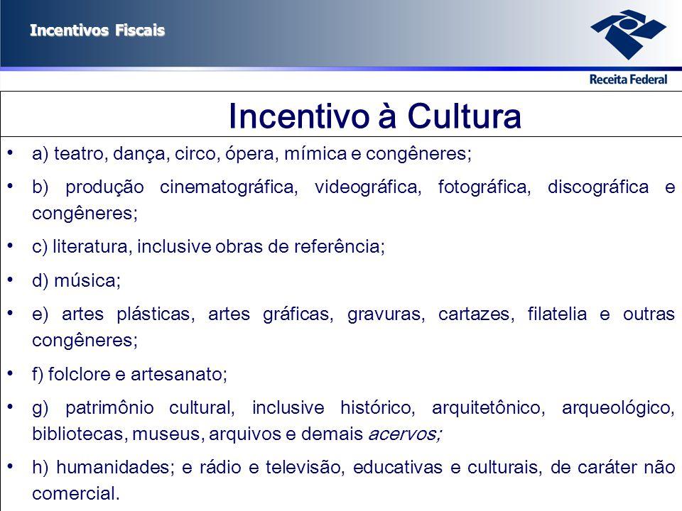 Incentivo à Cultura a) teatro, dança, circo, ópera, mímica e congêneres;