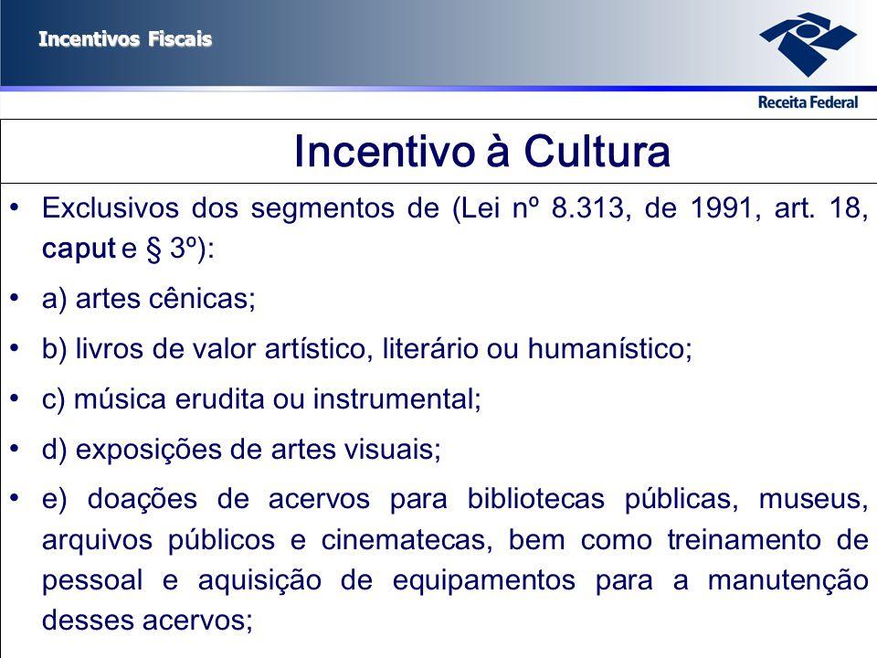 Incentivo à Cultura Exclusivos dos segmentos de (Lei nº 8.313, de 1991, art. 18, caput e § 3º): a) artes cênicas;