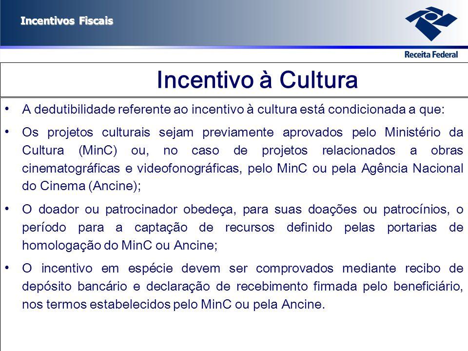 Incentivo à Cultura A dedutibilidade referente ao incentivo à cultura está condicionada a que: