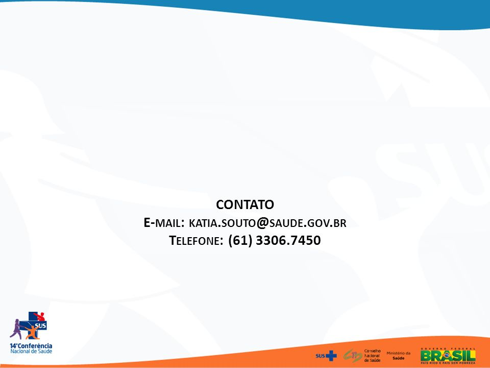 CONTATO E-mail: katia.souto@saude.gov.br Telefone: (61) 3306.7450