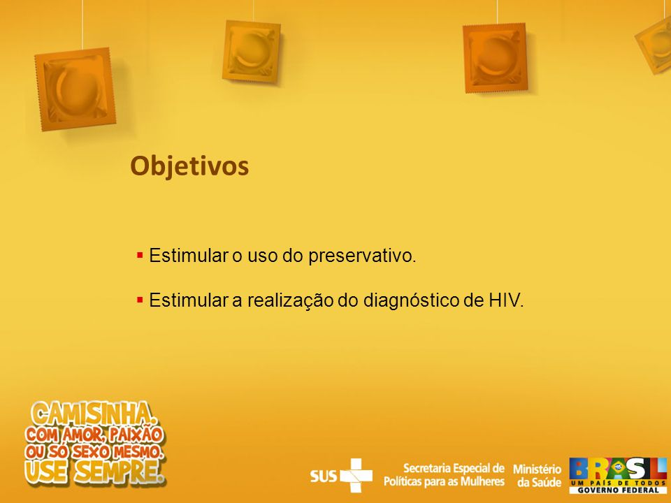 Objetivos Estimular o uso do preservativo.