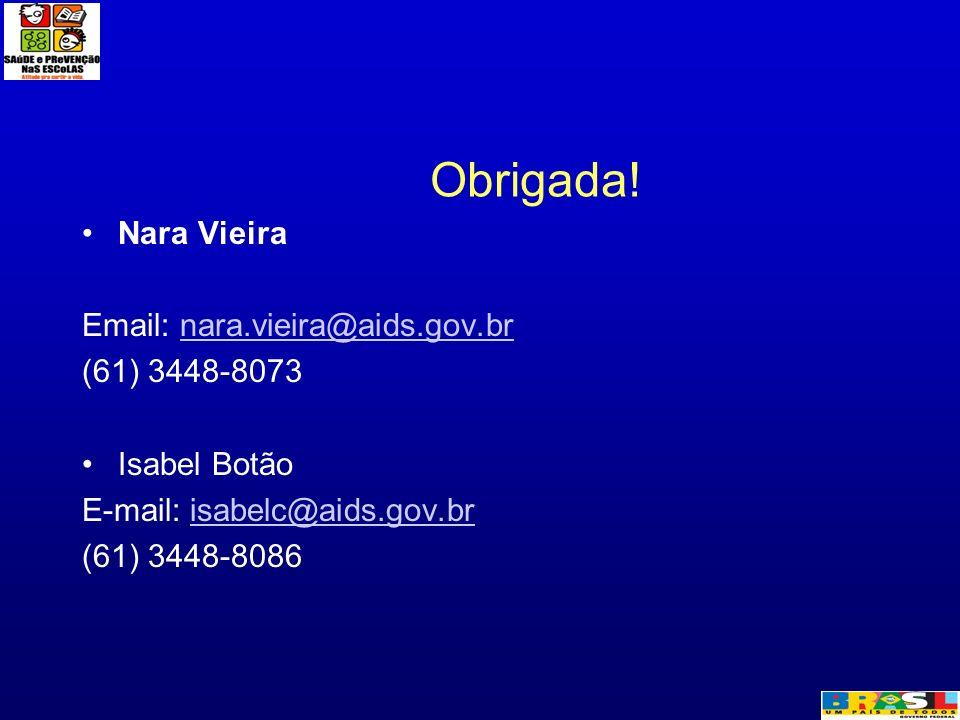Obrigada! Nara Vieira Email: nara.vieira@aids.gov.br (61) 3448-8073