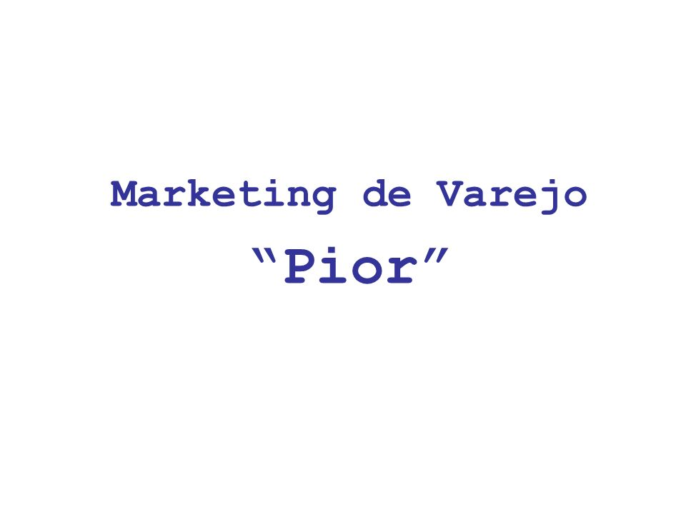 Marketing de Varejo Pior