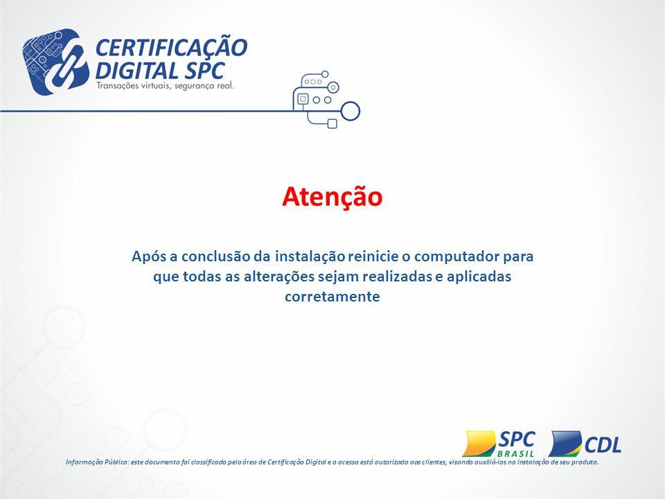 Atenção Após a conclusão da instalação reinicie o computador para que todas as alterações sejam realizadas e aplicadas corretamente.