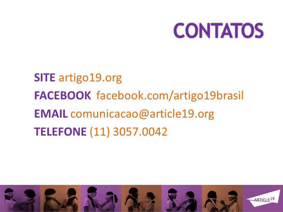 CONTATOS SITE artigo19.org FACEBOOK facebook.com/artigo19brasil EMAIL comunicacao@article19.org TELEFONE (11) 3057.0042