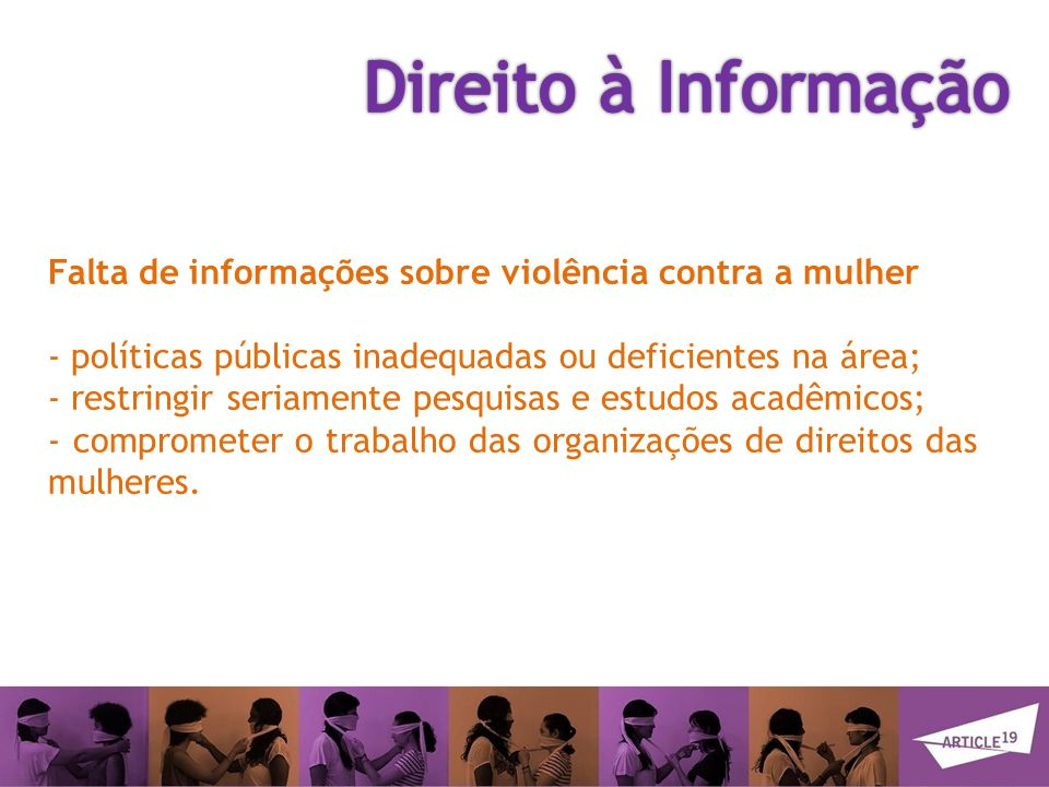 Direito à Informação Falta de informações sobre violência contra a mulher. - políticas públicas inadequadas ou deficientes na área;