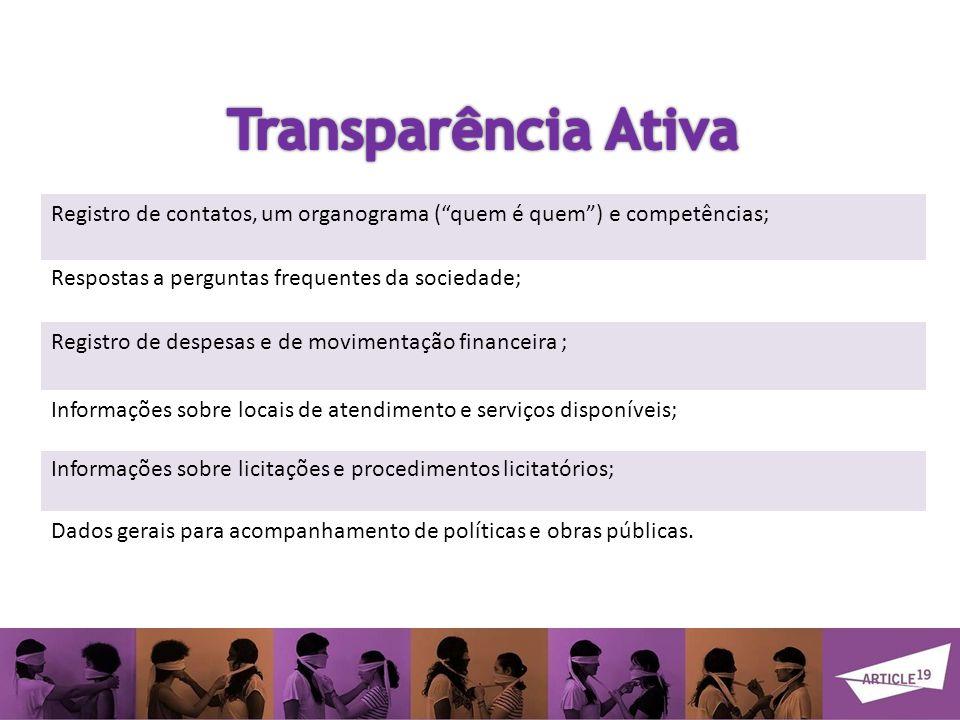 Transparência Ativa Registro de contatos, um organograma ( quem é quem ) e competências; Respostas a perguntas frequentes da sociedade;