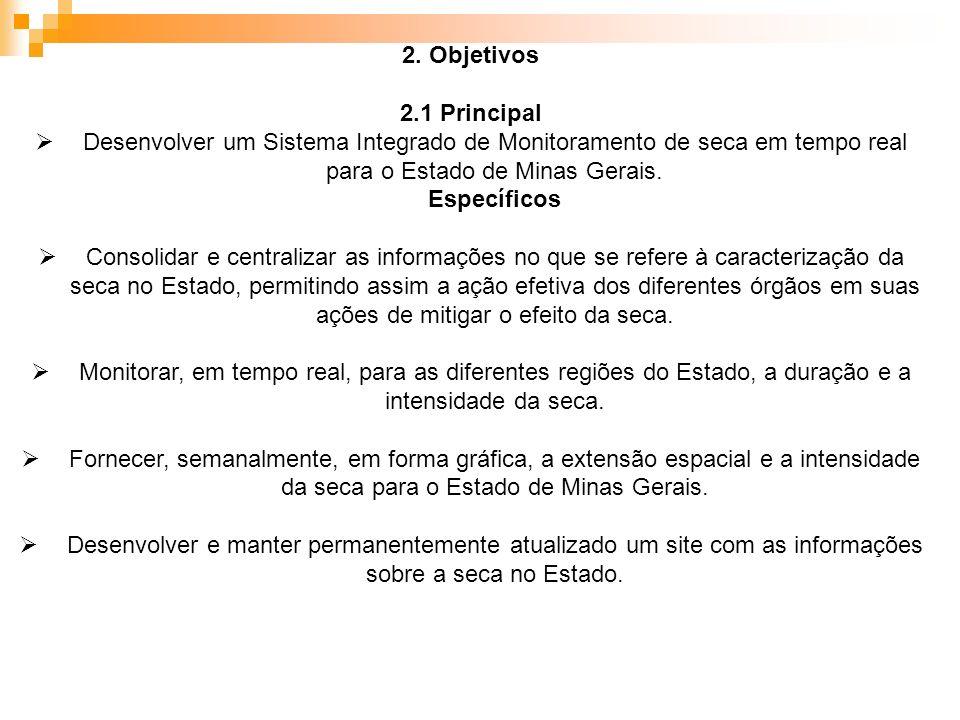 2. Objetivos2.1 Principal. Desenvolver um Sistema Integrado de Monitoramento de seca em tempo real para o Estado de Minas Gerais.