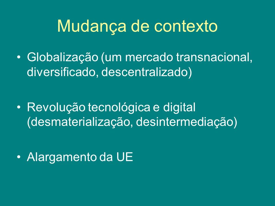Mudança de contexto Globalização (um mercado transnacional, diversificado, descentralizado)