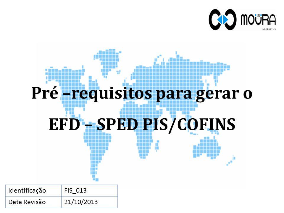 Pré –requisitos para gerar o EFD – SPED PIS/COFINS