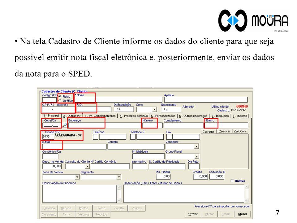 Na tela Cadastro de Cliente informe os dados do cliente para que seja possível emitir nota fiscal eletrônica e, posteriormente, enviar os dados da nota para o SPED.