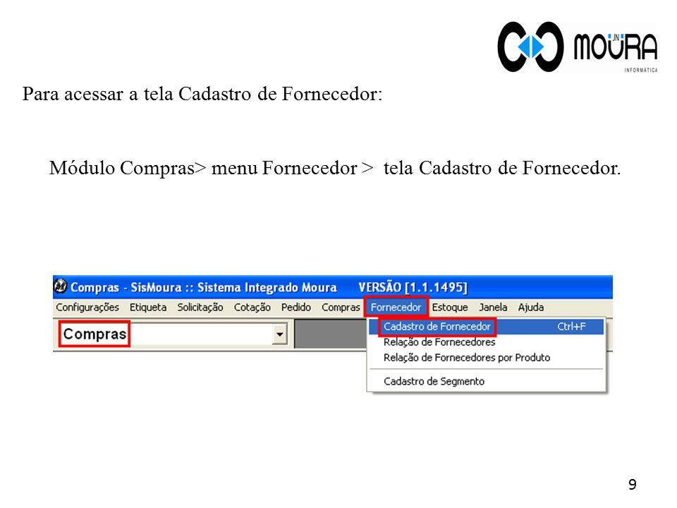 Módulo Compras> menu Fornecedor > tela Cadastro de Fornecedor.