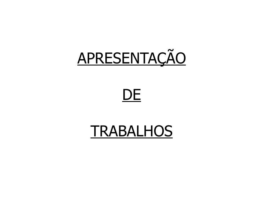 APRESENTAÇÃO DE TRABALHOS