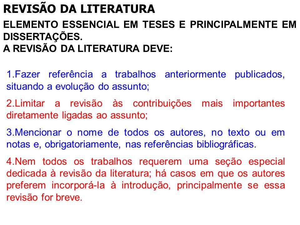 REVISÃO DA LITERATURA Elemento essencial em teses e principalmente em dissertações. a revisão da literatura deve:
