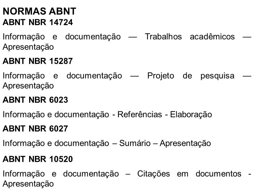 NORMAS ABNT ABNT NBR 14724. Informação e documentação — Trabalhos acadêmicos — Apresentação. ABNT NBR 15287.