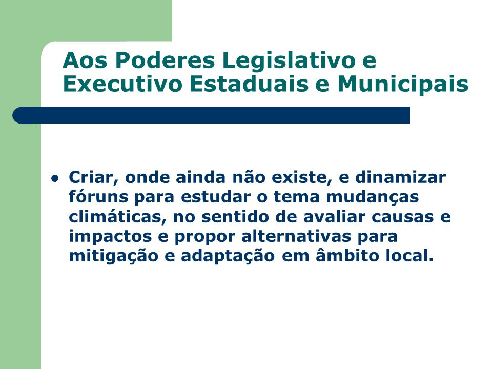 Aos Poderes Legislativo e Executivo Estaduais e Municipais
