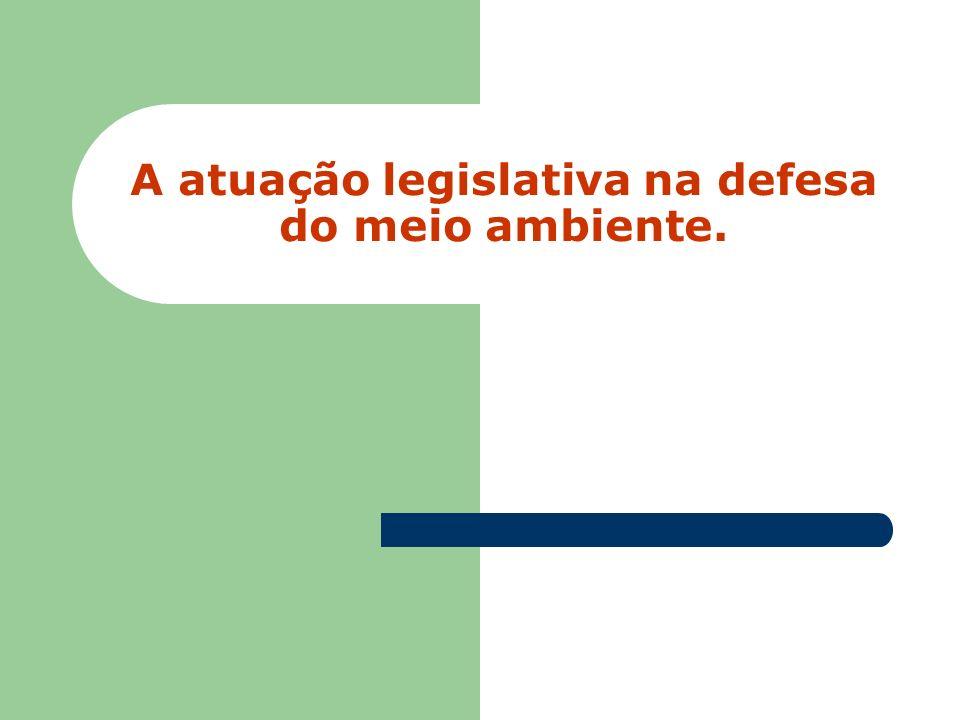 A atuação legislativa na defesa do meio ambiente.