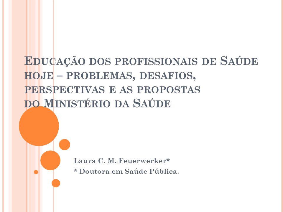 Laura C. M. Feuerwerker* * Doutora em Saúde Pública.