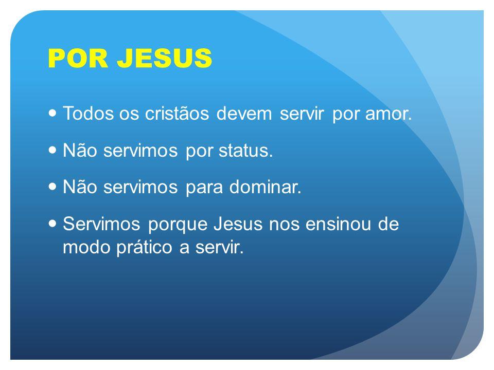 POR JESUS Todos os cristãos devem servir por amor.