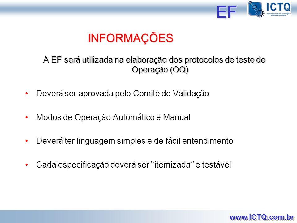 EF INFORMAÇÕES. A EF será utilizada na elaboração dos protocolos de teste de Operação (OQ) Deverá ser aprovada pelo Comitê de Validação.