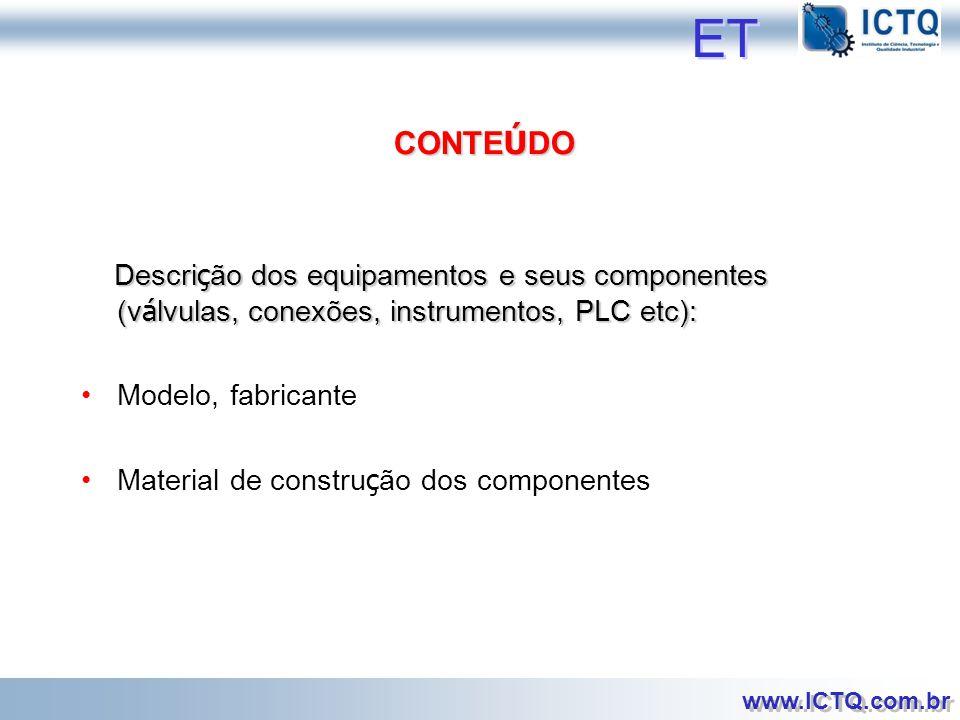 ET CONTEÚDO. Descrição dos equipamentos e seus componentes (válvulas, conexões, instrumentos, PLC etc):