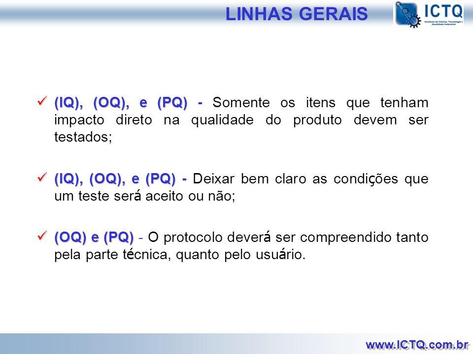 LINHAS GERAIS (IQ), (OQ), e (PQ) - Somente os itens que tenham impacto direto na qualidade do produto devem ser testados;