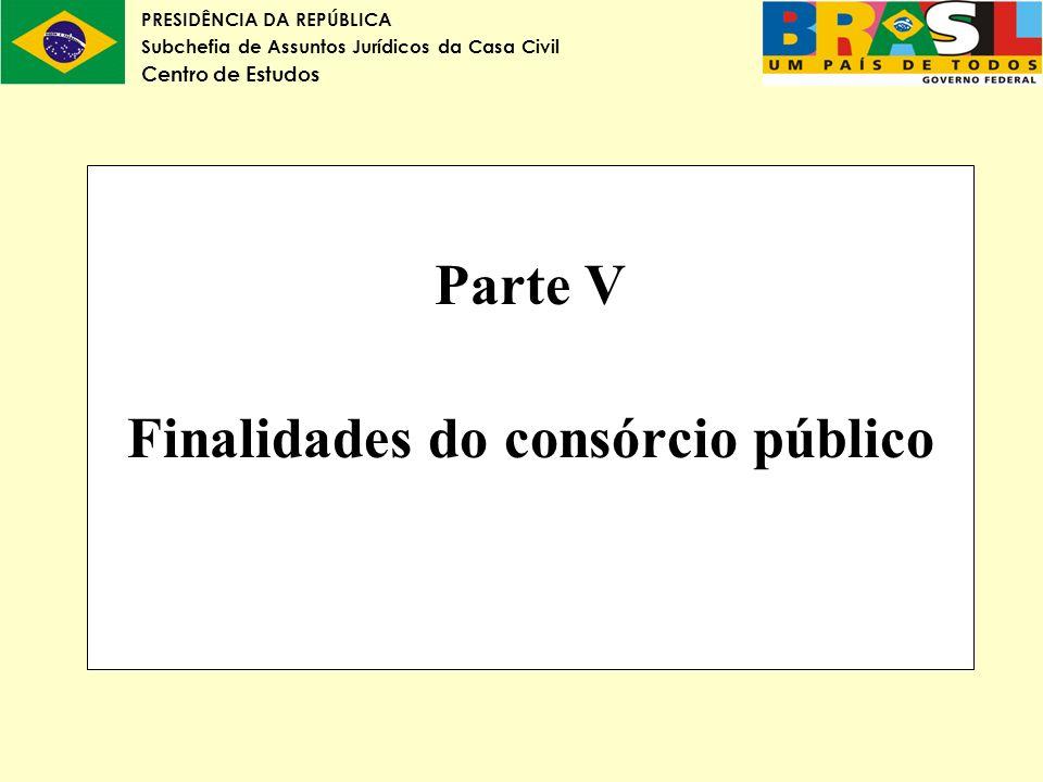 Parte V Finalidades do consórcio público