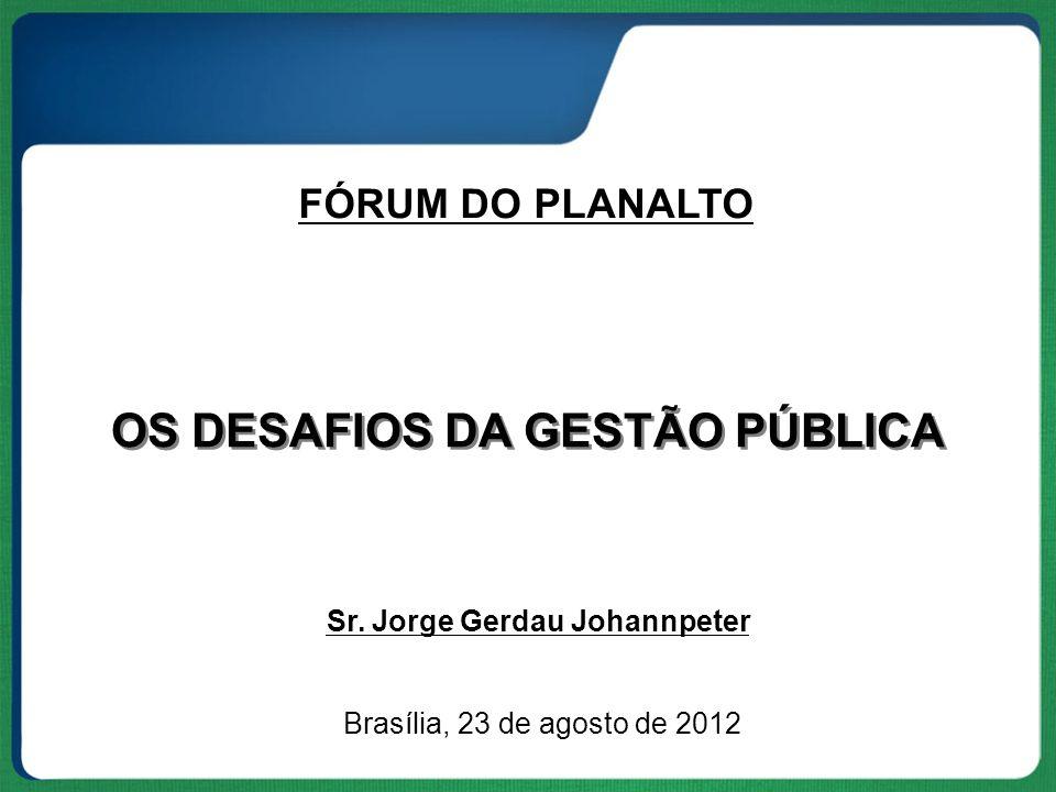 OS DESAFIOS DA GESTÃO PÚBLICA Sr. Jorge Gerdau Johannpeter