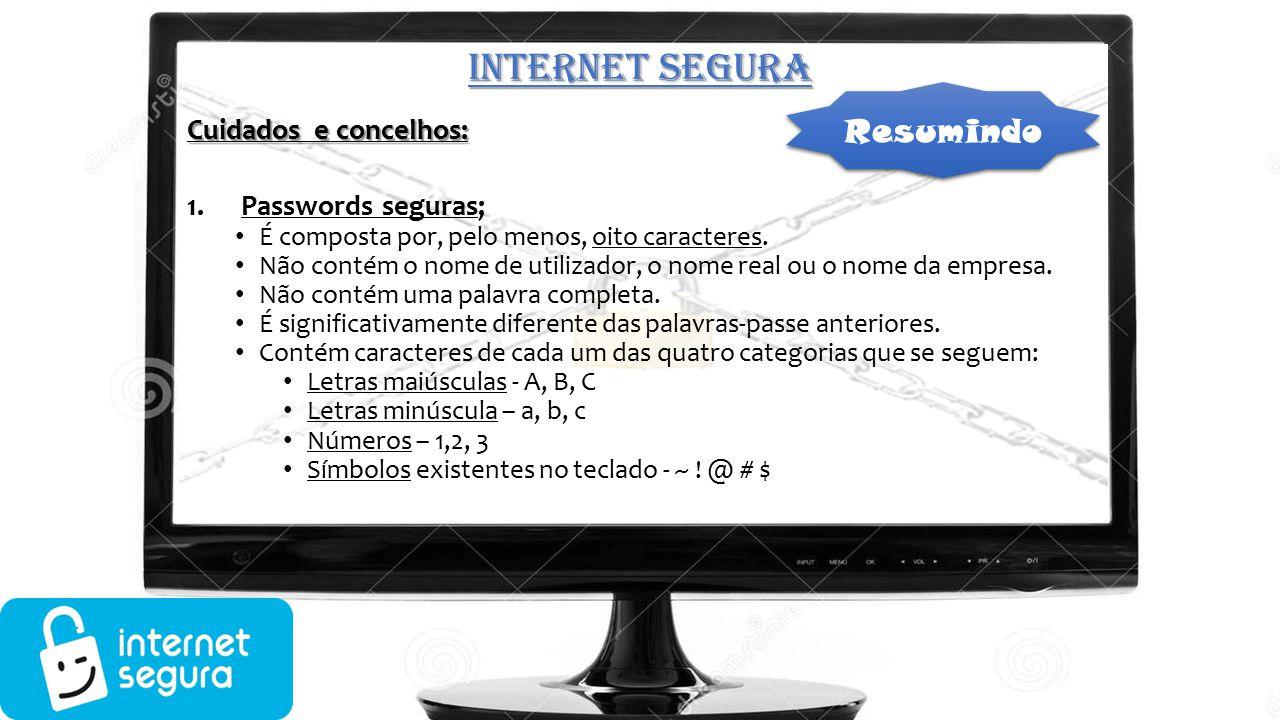 INTERNET SEGURA Resumindo Cuidados e concelhos: Passwords seguras;