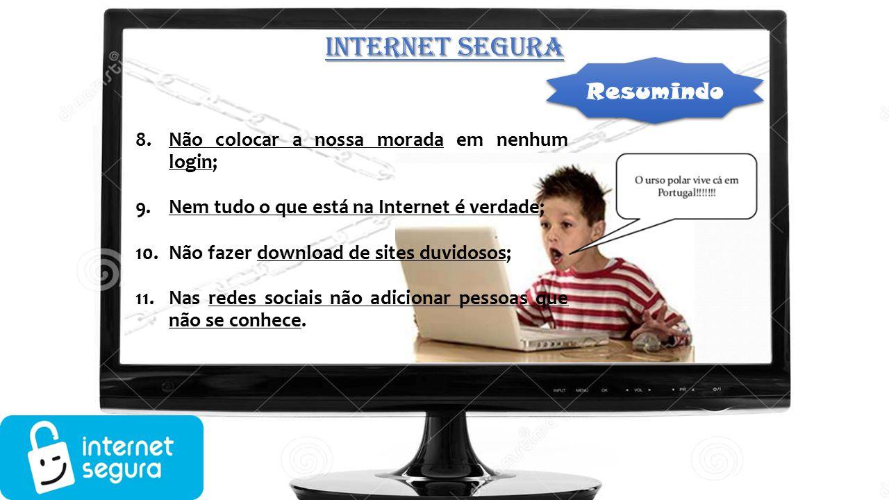 INTERNET SEGURA Resumindo Não colocar a nossa morada em nenhum login;