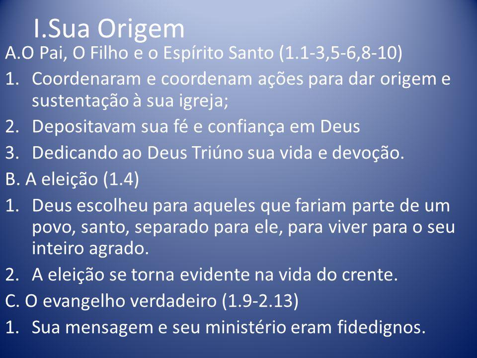 I.Sua Origem A.O Pai, O Filho e o Espírito Santo (1.1-3,5-6,8-10)