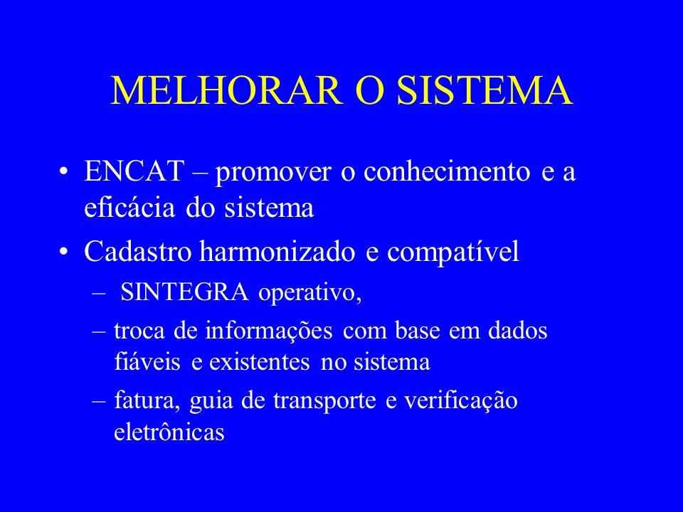 MELHORAR O SISTEMA ENCAT – promover o conhecimento e a eficácia do sistema. Cadastro harmonizado e compatível.