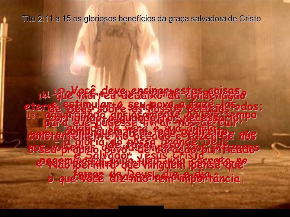 Tito 2:11 a 15 os gloriosos benefícios da graça salvadora de Cristo