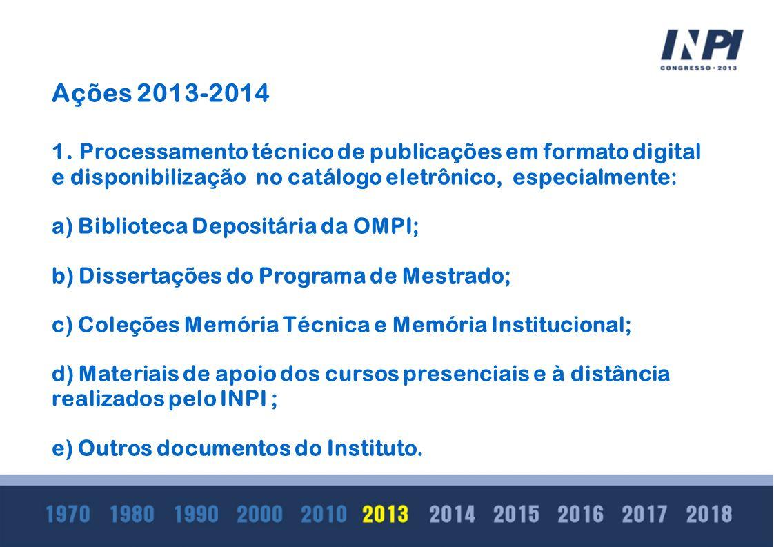 Ações 2013-2014 1. Processamento técnico de publicações em formato digital e disponibilização no catálogo eletrônico, especialmente: