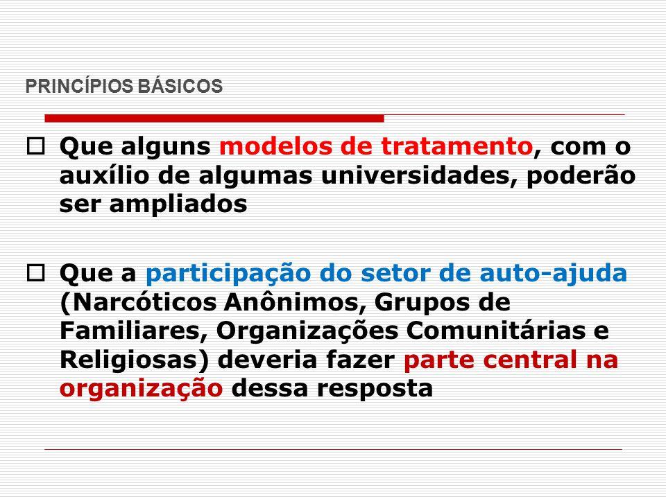 PRINCÍPIOS BÁSICOS Que alguns modelos de tratamento, com o auxílio de algumas universidades, poderão ser ampliados.