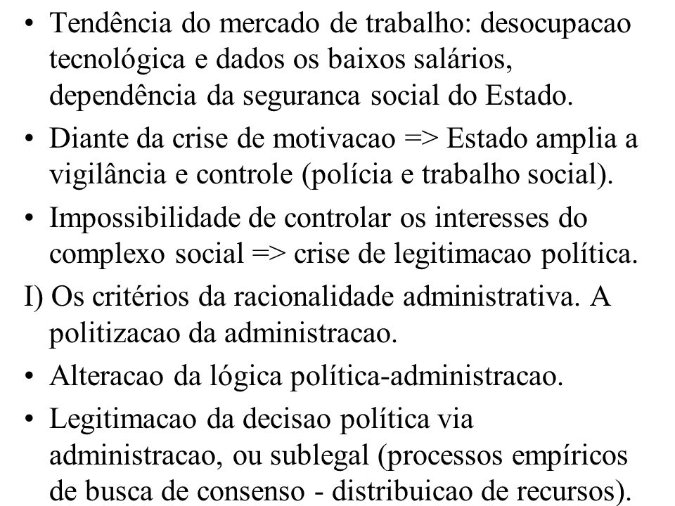 Tendência do mercado de trabalho: desocupacao tecnológica e dados os baixos salários, dependência da seguranca social do Estado.
