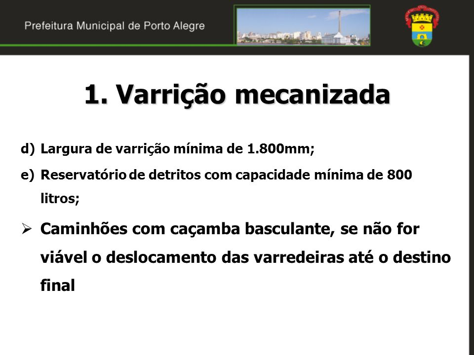 1. Varrição mecanizada Largura de varrição mínima de 1.800mm; Reservatório de detritos com capacidade mínima de 800 litros;